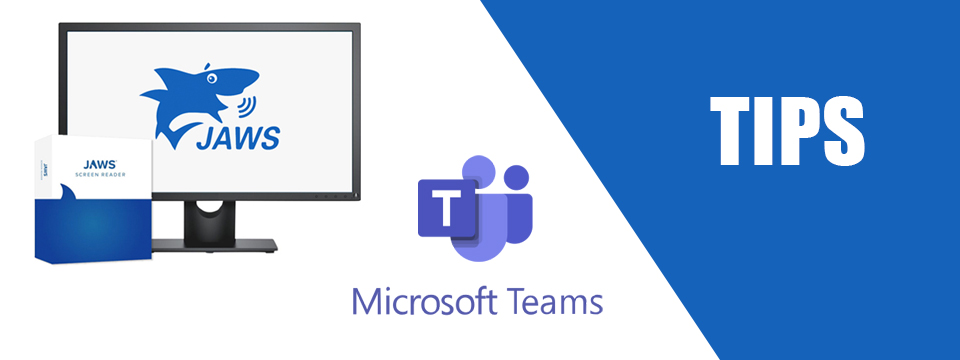JAWS for Windows with Microsoft Teams Tips.