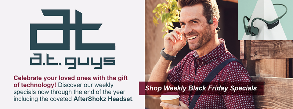 Celebrate your loved ones with the gift of technology! Discover our weekly specials now through the end of the year. Shop Weekly Black Friday Specials including the coveted AfterShokz Headset. www.atguys.com. 269-216-4798.