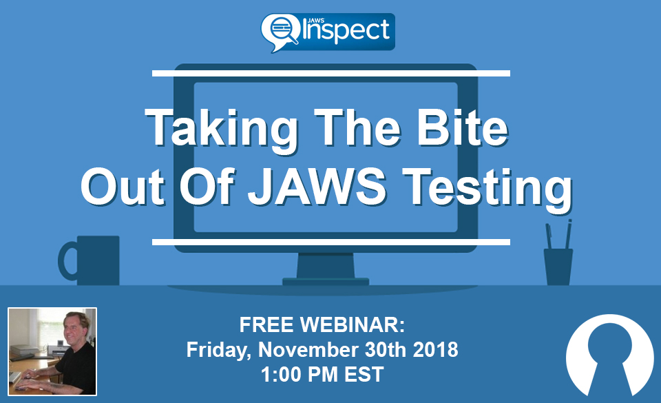 Webinar: Taking The Bite Out Of JAWS Testing by Larry Lewis, Director of Channel Sales and Strategic Partnerships at The Paciello Group - November 30th 2018